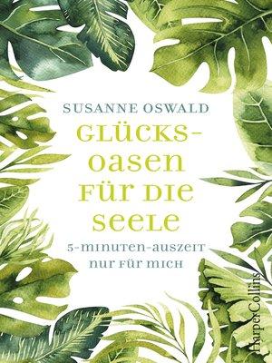 cover image of Glücksoasen--5-Minuten-Auszeit nur für mich