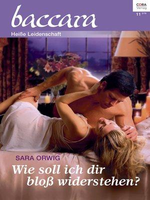 cover image of Wie soll ich dir bloß widerstehen ...