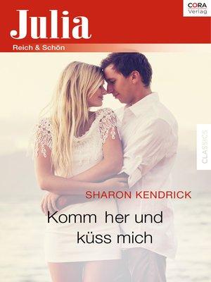 cover image of Komm her und küss mich
