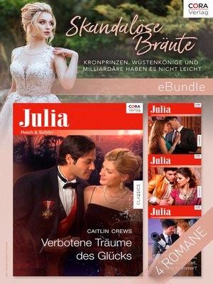cover image of Skandalöse Bräute--Kronprinzen, Wüstenkönige und Milliardäre haben es nicht leicht