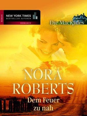 cover image of Dem Feuer zu nah