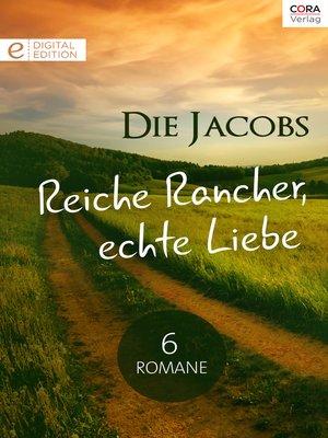 cover image of Die Jacobs--Reiche Rancher, echte Liebe--6 Romane