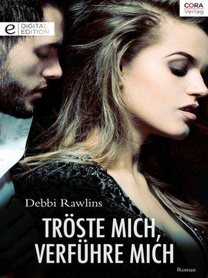 cover image of Tröste mich, verführe mich