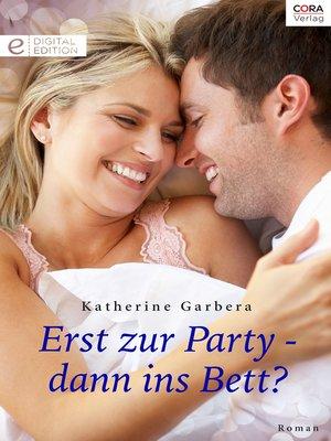 cover image of Erst zur Party—dann ins Bett?