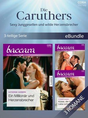 cover image of Die Caruthers--Sexy Junggesellen und wilde Herzensbrecher (3-teilige Serie)