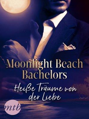 cover image of Moonlight Beach Bachelors--Heiße Träume von der Liebe