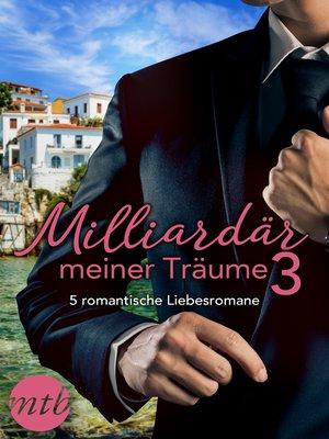 cover image of Milliardär meiner Träume 3--5 romantische Liebesromane
