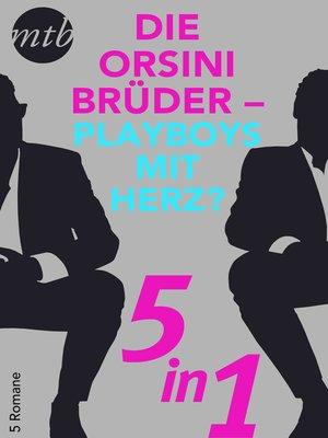 cover image of Die Orsini Brüder--Playboys mit Herz?--5in1