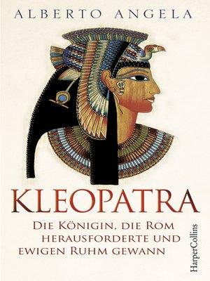 cover image of Kleopatra. Die Königin, die Rom herausforderte und ewigen Ruhm gewann