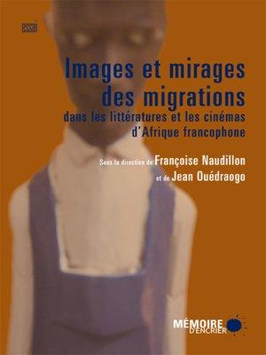 cover image of Images et mirages des migrations dans les littératures et les cinémas d'Afrique francophone