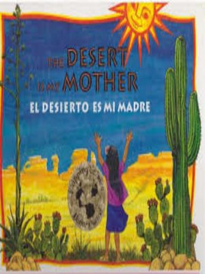 cover image of The Desert Is My Mother/El desierto es mi madre