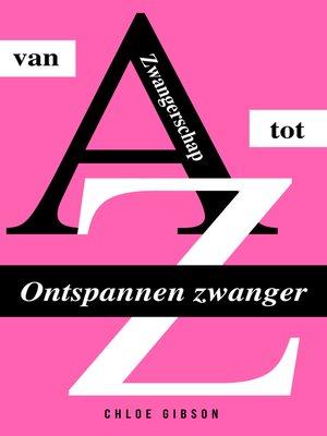 cover image of Ontspannen zwanger van a tot Z