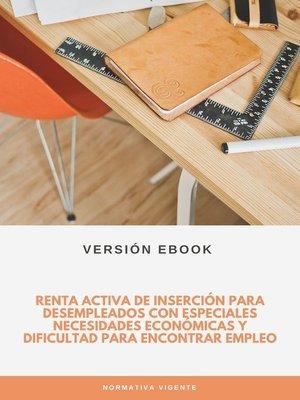 cover image of Renta activa de inserción para desempleados con especiales necesidades económicas y dificultad para encontrar empleo