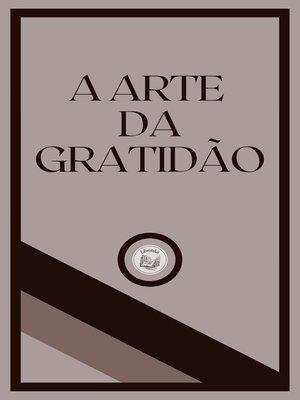 cover image of A ARTE DA GRATIDÃO