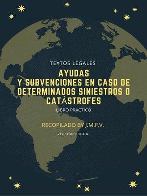 cover image of Ayudas y subvenciones en caso de determinados siniestros o catástrofes