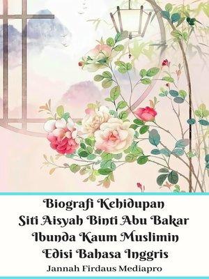 cover image of Biografi Kehidupan Siti Aisyah Binti Abu Bakar Ibunda Kaum Muslimin Edisi Bahasa Inggris