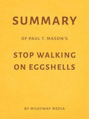 cover image of Summary of Paul T. Mason's Stop Walking on Eggshells