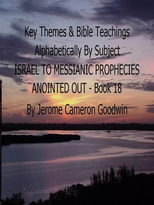 cover image of PROMISES TO ISRAEL to PROPHECIES MESSIANIC ANOINTED OUT--Book 18--Key Themes by Subjects