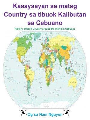 cover image of Kasaysayan sa matag Country sa tibuok Kalibutan sa Cebuano