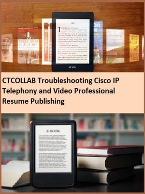 cover image of CTCOLLAB Troubleshooting Cisco IP Telephony and Video Professional Resume Publishing