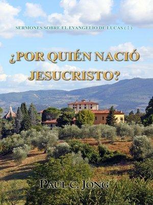 cover image of SERMONES SOBRE EL EVANGELIO DE LUCAS (Ⅰ)--¿POR QUIÉN NACIÓ JESUCRISTO?