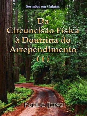cover image of Sermões em Gálatas--Da Circuncisão Física à Doutrina do Arrependimento (Ⅰ)
