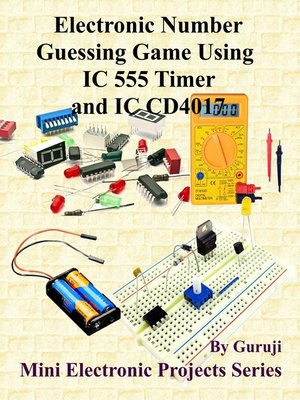 cover image of Electronic Number Guessing Game Using IC 555 Timer and IC CD4017