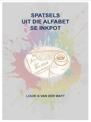cover image of Spatsels Uit Die Alfabet Se Inkpot