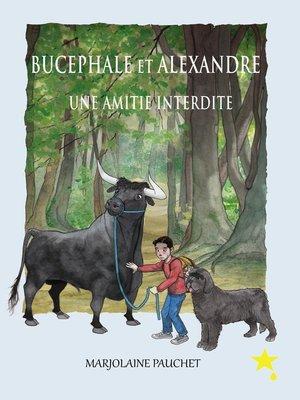 cover image of Bucéphale et Alexandre une amitié interdite