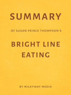 cover image of Summary of Susan Peirce Thompson's Bright Line Eating