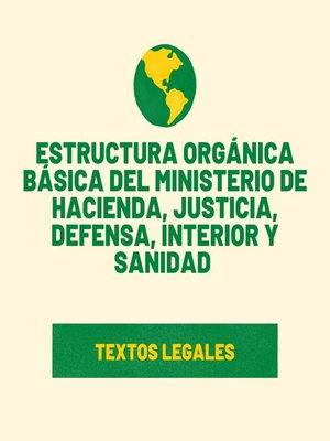 cover image of Estructura orgánica básica del Ministerio de Hacienda, Justicia, Defensa, interior   y Sanidad