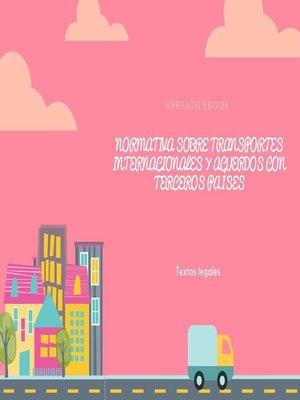 cover image of NORMATIVA SOBRE TRANSPORTES INTERNACIONALES Y ACUERDOS CON TERCEROS PAÍSES