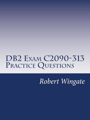 cover image of DB2 Exam C2090-313 Practice Questions