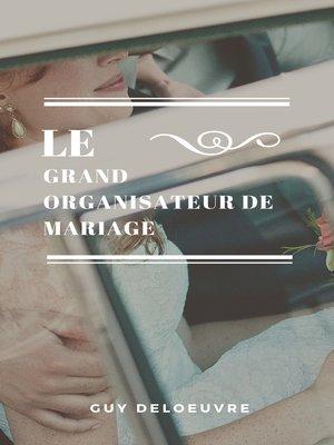 cover image of Le Grand Organisateur de Mariage