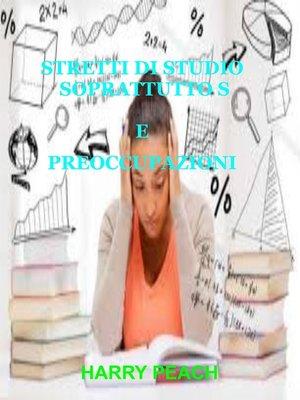 cover image of STRETTI DI STUDIO SOPRATTUTTO S E PREOCCUPAZIONI