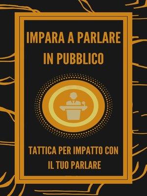 cover image of IMPARA a PARLARE IN PUBBLICO