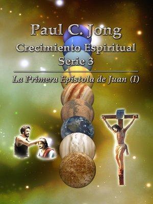 cover image of La Primera Epistola de Juan (I)--Series de Crecimiento Espiritual 3 de Paul C. Jong