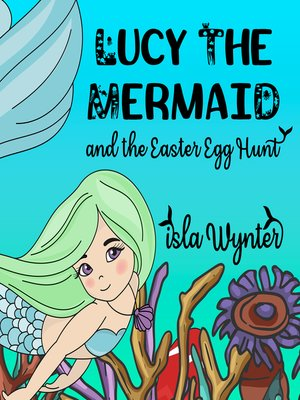 cover image of Lucy the Mermaid and the Easter Egg Hunt