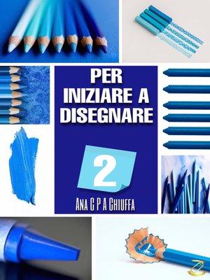 cover image of PER INIZIARE a DISEGNARE 2