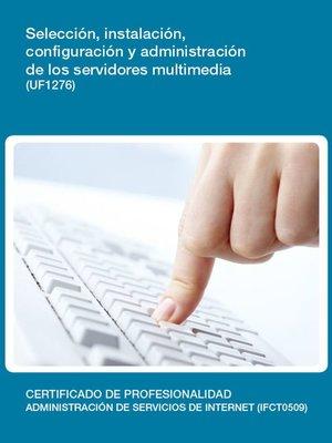 cover image of UF1276--Selección, instalación, configuración y administración de los servidores multimedia