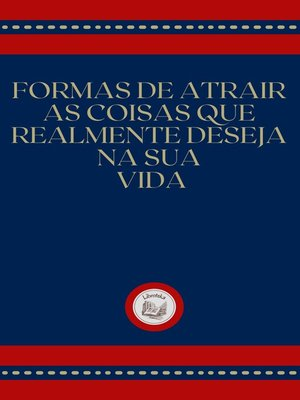 cover image of FORMAS DE ATRAIR AS COISAS QUE REALMENTE DESEJA NA SUA VIDA
