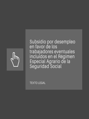 cover image of Subsidio por desempleo en favor de los trabajadores eventuales incluidos en el Régimen Especial Agrario de la Seguridad Social