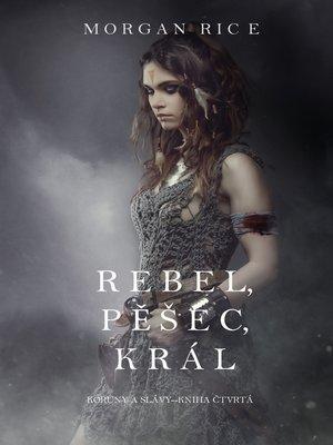 cover image of Rebel, Pěšec, Král