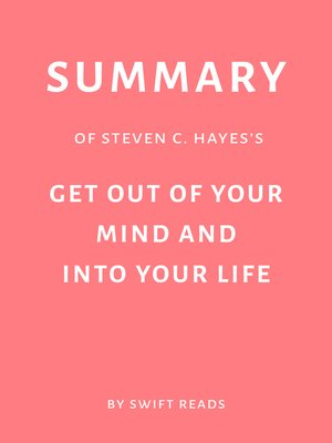 cover image of Summary of Steven C. Hayes's Get Out of Your Mind and Into Your Life by Swift Reads