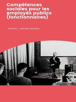 cover image of Compétences sociales pourles employés publics (fonctionnaires)