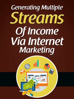 cover image of Generating Multiple Streams of Income Via Internet Marketing