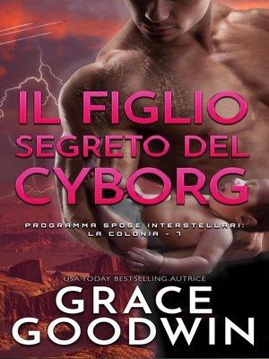 cover image of Il figlio segreto del cyborg