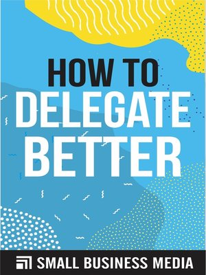 cover image of How to Delegate Better