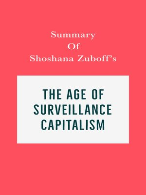 cover image of Summary of Shoshana Zuboff's the Age of Surveillance Capitalism