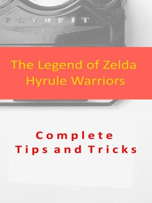 cover image of The Legend of Zelda Hyrule Warriors Complete Tips and Tricks